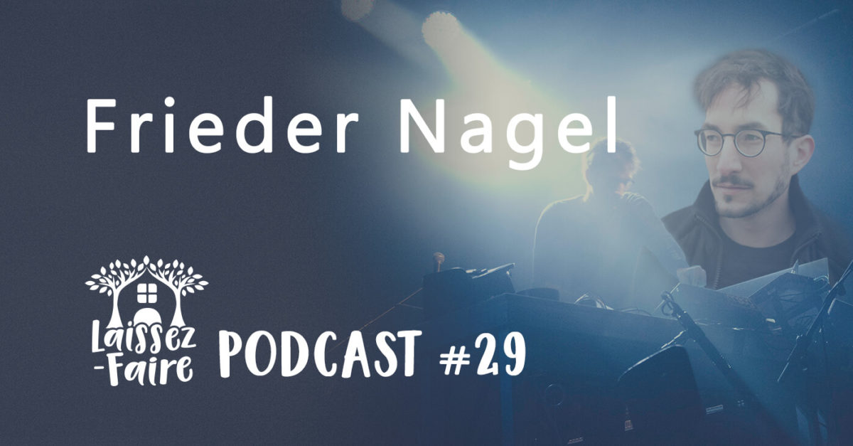 Laissez-Faire Podcast #29 – Frieder Nagel